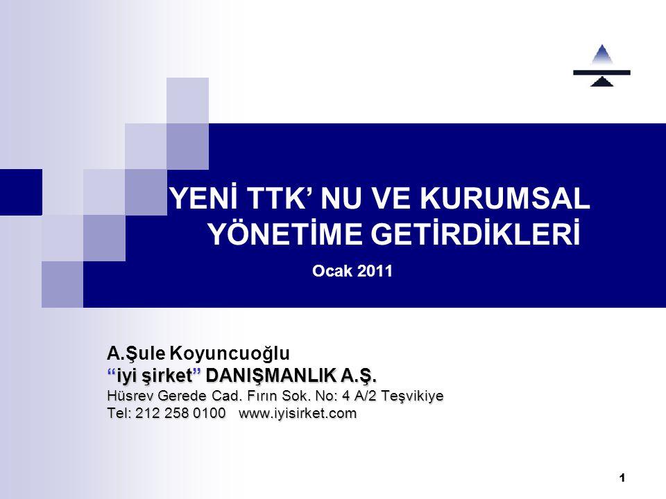 1 YENİ TTK' NU VE KURUMSAL YÖNETİME GETİRDİKLERİ Ocak 2011 A.Şule Koyuncuoğlu iyi şirket DANIŞMANLIK A.Ş.