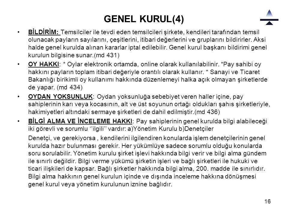 16 GENEL KURUL(4) •BİLDİRİM: Temsilciler ile tevdi eden temsilcileri şirkete, kendileri tarafından temsil olunacak payların sayılarını, çeşitlerini, i