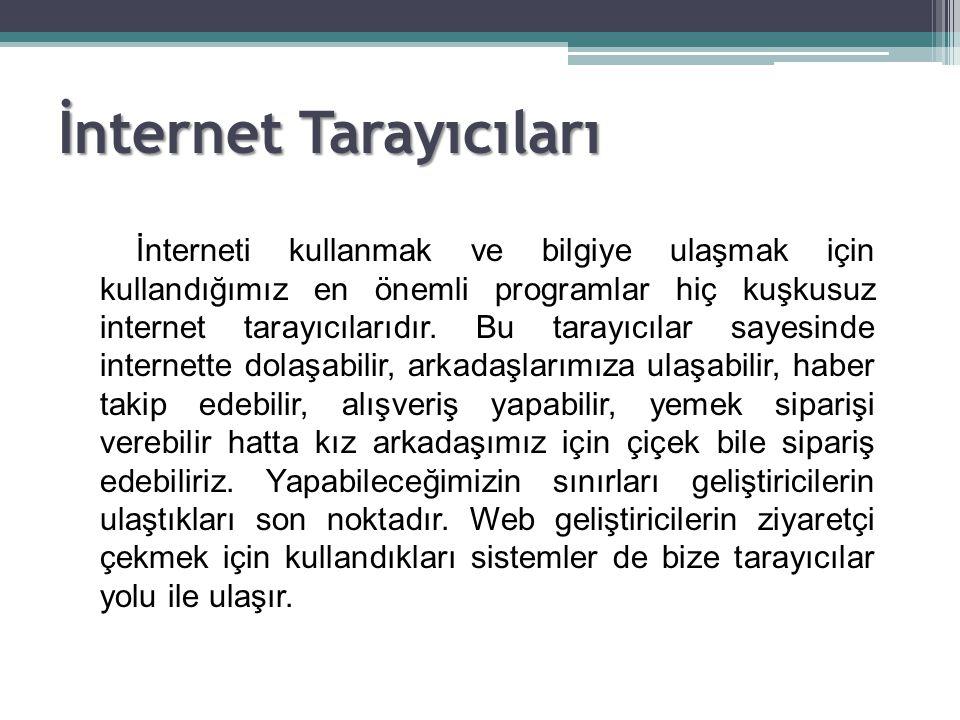 İnternet Tarayıcıları İnterneti kullanmak ve bilgiye ulaşmak için kullandığımız en önemli programlar hiç kuşkusuz internet tarayıcılarıdır. Bu tarayıc
