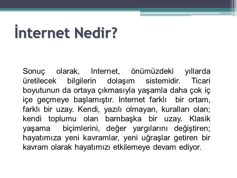 Sonuç olarak, Internet, önümüzdeki yıllarda üretilecek bilgilerin dolaşım sistemidir. Ticari boyutunun da ortaya çıkmasıyla yaşamla daha çok iç içe ge
