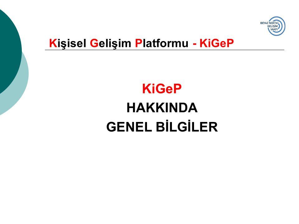 KiGeP HAKKINDA GENEL BİLGİLER Kişisel Gelişim Platformu - KiGeP
