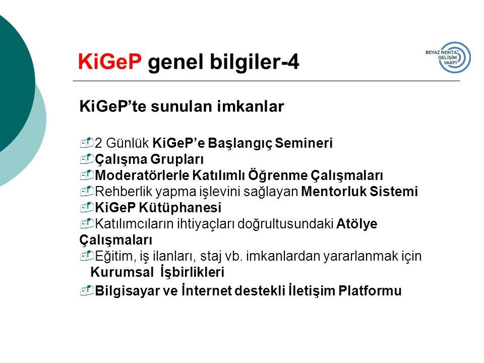 KiGeP'te sunulan imkanlar  2 Günlük KiGeP'e Başlangıç Semineri  Çalışma Grupları  Moderatörlerle Katılımlı Öğrenme Çalışmaları  Rehberlik yapma iş