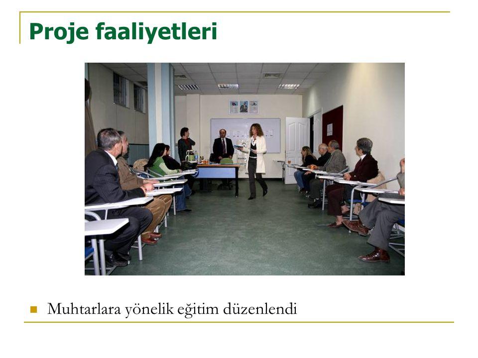 Proje faaliyetleri  Muhtarlara yönelik eğitim düzenlendi