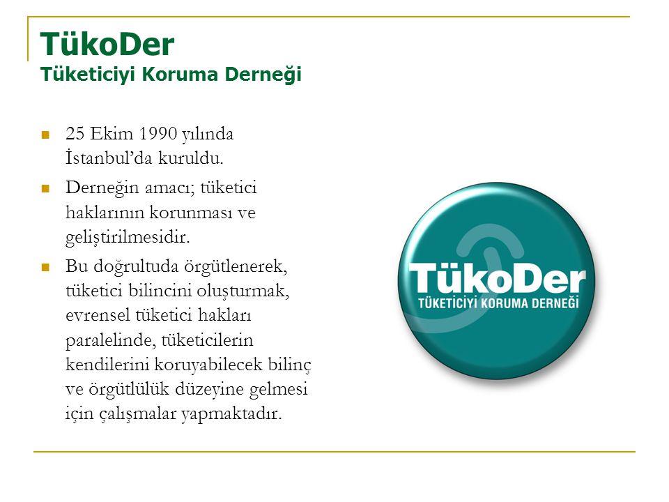 TükoDer Tüketiciyi Koruma Derneği  25 Ekim 1990 yılında İstanbul'da kuruldu.  Derneğin amacı; tüketici haklarının korunması ve geliştirilmesidir. 