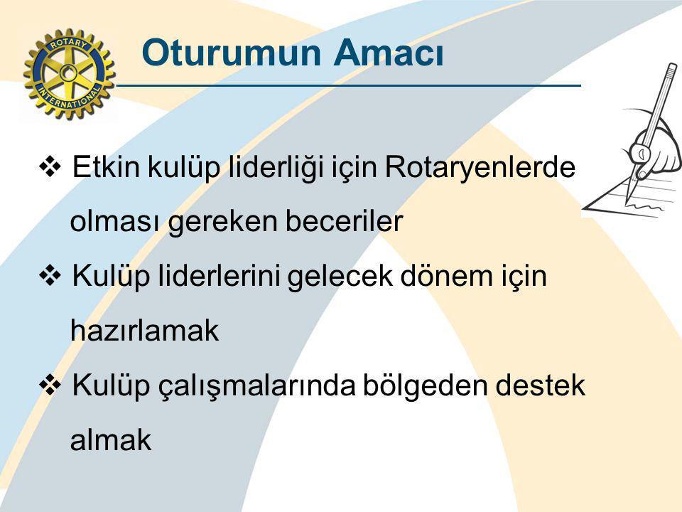 Oturumun Amacı  Etkin kulüp liderliği için Rotaryenlerde olması gereken beceriler  Kulüp liderlerini gelecek dönem için hazırlamak  Kulüp çalışmalarında bölgeden destek almak