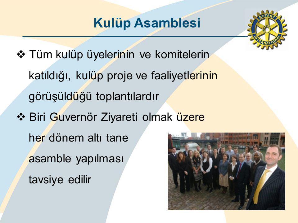 Kulüp Asamblesi  Tüm kulüp üyelerinin ve komitelerin katıldığı, kulüp proje ve faaliyetlerinin görüşüldüğü toplantılardır  Biri Guvernör Ziyareti olmak üzere her dönem altı tane asamble yapılması tavsiye edilir