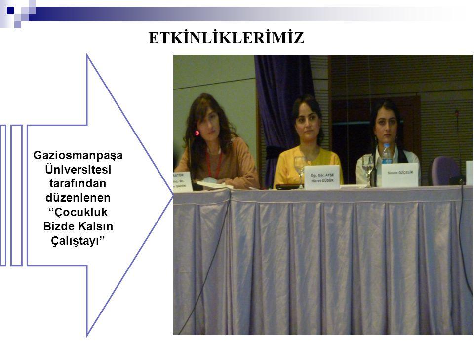 """Gaziosmanpaşa Üniversitesi tarafından düzenlenen """"Çocukluk Bizde Kalsın Çalıştayı"""" ETKİNLİKLERİMİZ"""