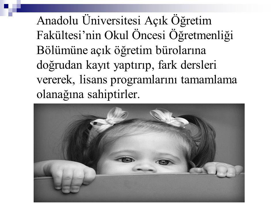Anadolu Üniversitesi Açık Öğretim Fakültesi'nin Okul Öncesi Öğretmenliği Bölümüne açık öğretim bürolarına doğrudan kayıt yaptırıp, fark dersleri verer