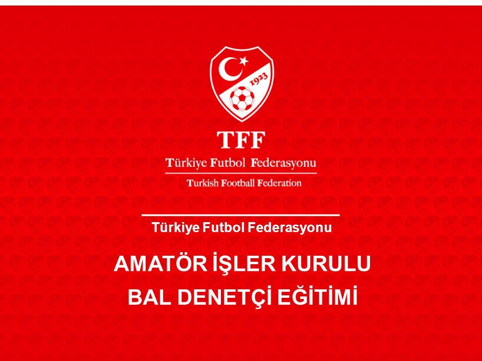 Türkiye Futbol Federasyonu AMATÖR İŞLER KURULU BAL DENETÇİ EĞİTİMİ