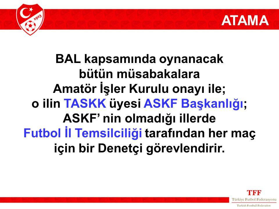 BAL kapsamında oynanacak bütün müsabakalara Amatör İşler Kurulu onayı ile; o ilin TASKK üyesi ASKF Başkanlığı; ASKF' nin olmadığı illerde Futbol İl Te