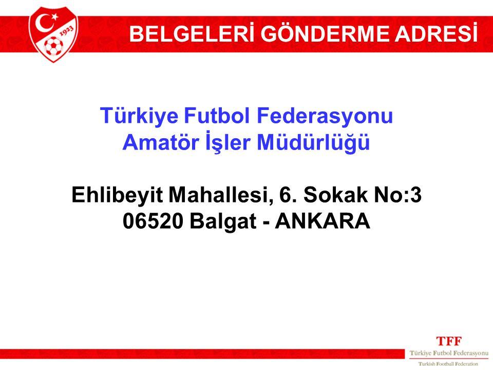 Türkiye Futbol Federasyonu Amatör İşler Müdürlüğü Ehlibeyit Mahallesi, 6. Sokak No:3 06520 Balgat - ANKARA BELGELERİ GÖNDERME ADRESİ