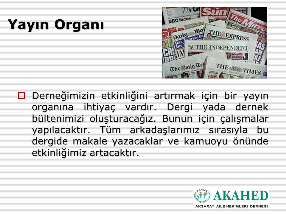 Yayın Organı  Derneğimizin etkinliğini artırmak için bir yayın organına ihtiyaç vardır.
