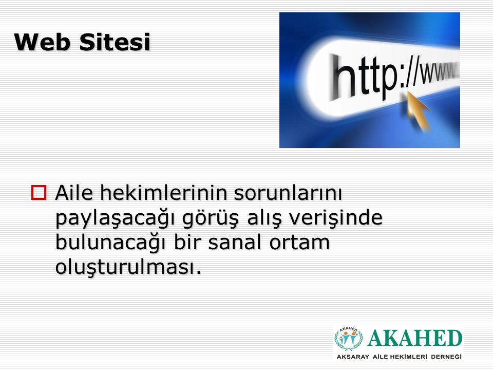 Web Sitesi  Aile hekimlerinin sorunlarını paylaşacağı görüş alış verişinde bulunacağı bir sanal ortam oluşturulması.