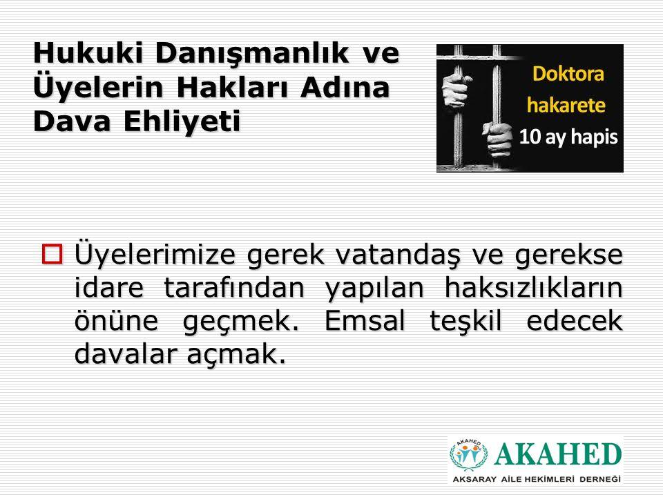 Hukuki Danışmanlık ve Üyelerin Hakları Adına Dava Ehliyeti  Üyelerimize gerek vatandaş ve gerekse idare tarafından yapılan haksızlıkların önüne geçmek.