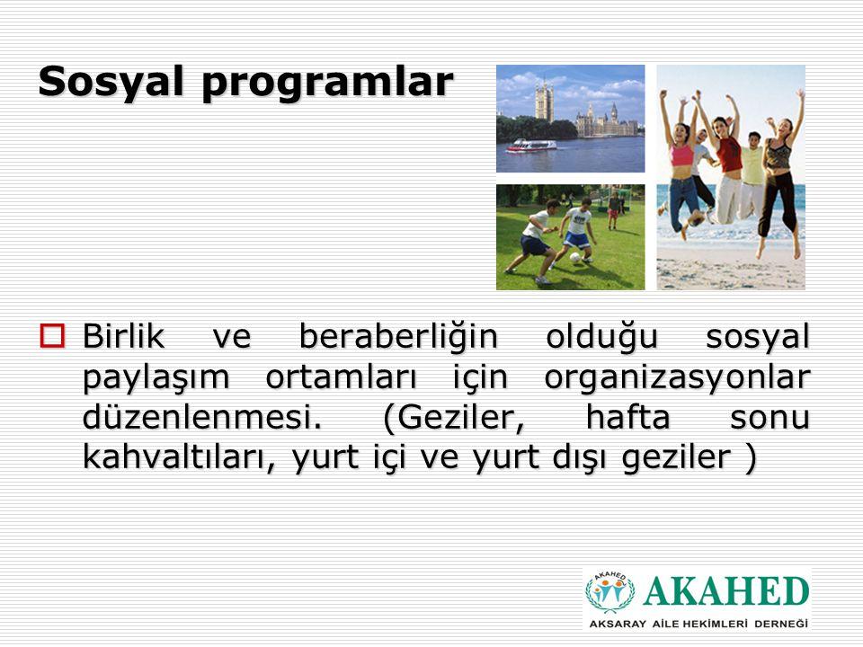 Sosyal programlar  Birlik ve beraberliğin olduğu sosyal paylaşım ortamları için organizasyonlar düzenlenmesi.