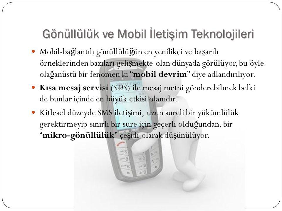 Gönüllülük ve Mobil İletişim Teknolojileri  Mobil-ba ğ lantılı gönüllülü ğ ün en yenilikçi ve ba ş arılı örneklerinden bazıları geli ş mekte olan dün