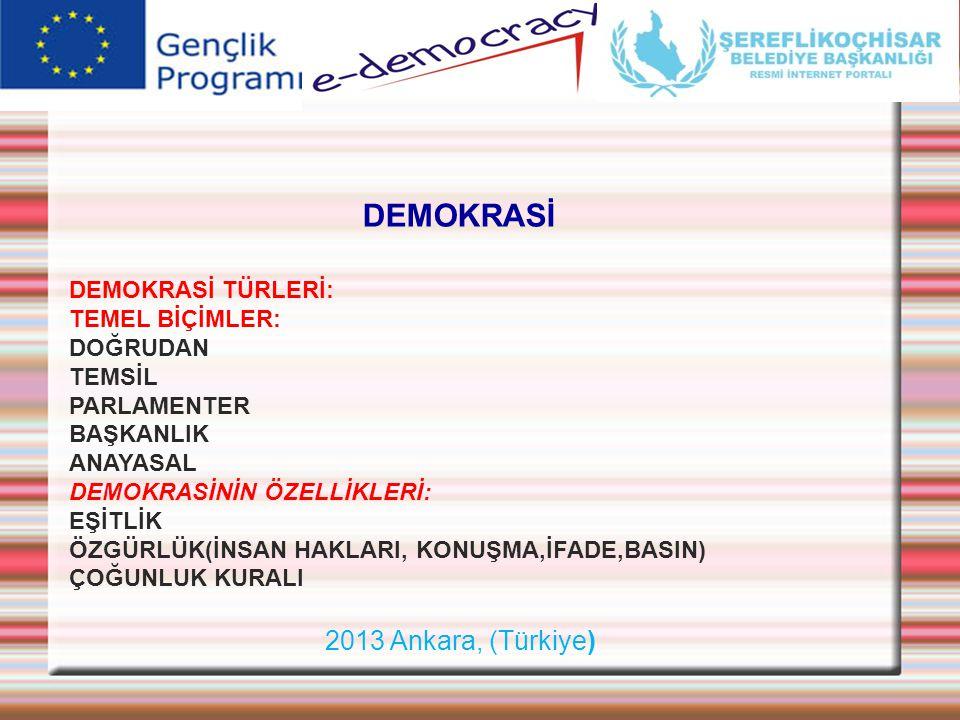 2013 Ankara, (Türkiye) DEMOKRASİ DEMOKRASİ TÜRLERİ: TEMEL BİÇİMLER: DOĞRUDAN TEMSİL PARLAMENTER BAŞKANLIK ANAYASAL DEMOKRASİNİN ÖZELLİKLERİ: EŞİTLİK Ö