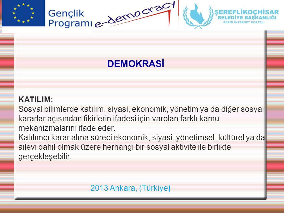 2013 Ankara, (Türkiye) DEMOKRASİ KATILIM: Sosyal bilimlerde katılım, siyasi, ekonomik, yönetim ya da diğer sosyal kararlar açısından fikirlerin ifades
