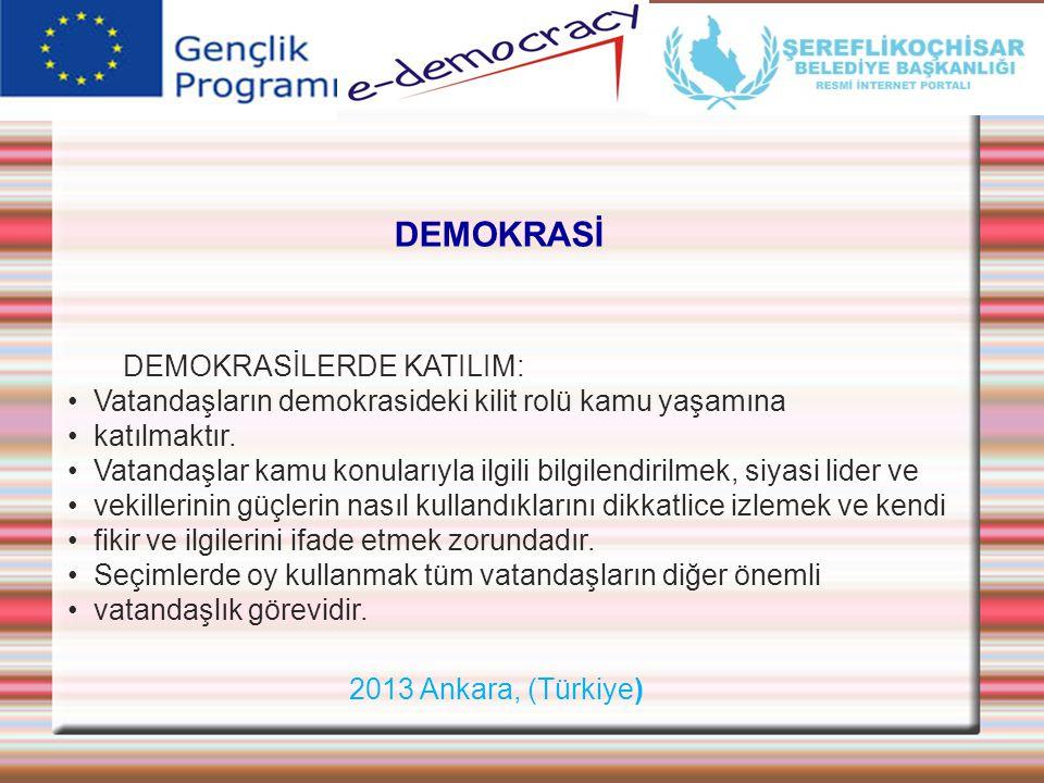 2013 Ankara, (Türkiye) DEMOKRASİ DEMOKRASİLERDE KATILIM: • Vatandaşların demokrasideki kilit rolü kamu yaşamına • katılmaktır. • Vatandaşlar kamu konu