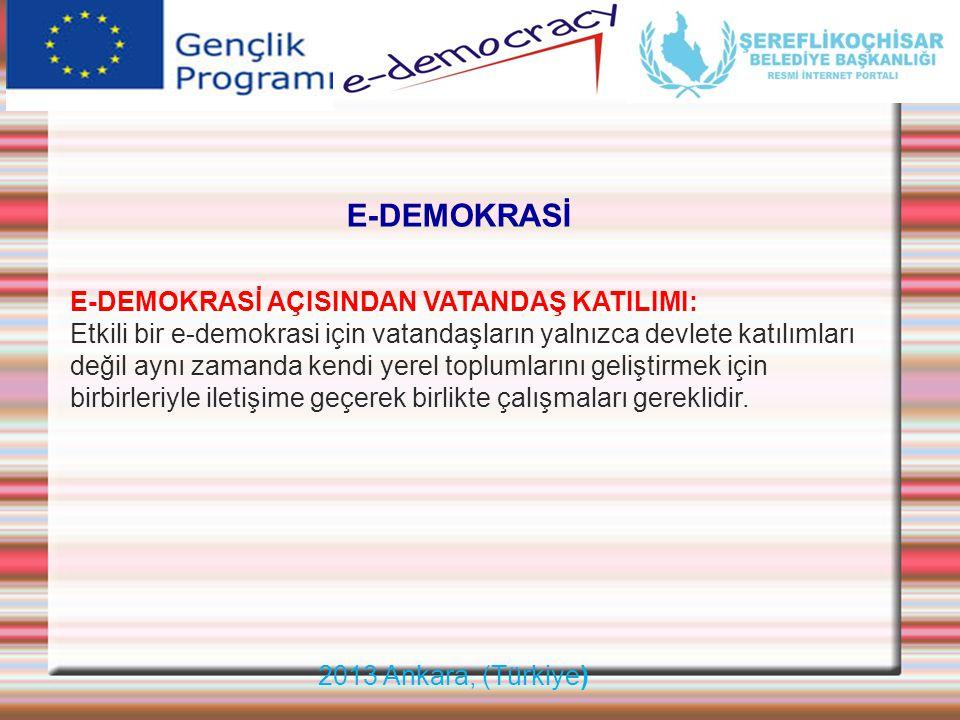 2013 Ankara, (Türkiye) E-DEMOKRASİ E-DEMOKRASİ AÇISINDAN VATANDAŞ KATILIMI: Etkili bir e-demokrasi için vatandaşların yalnızca devlete katılımları değ