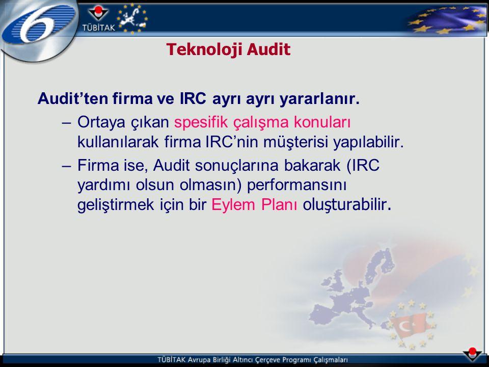 Teknoloji Audit Audit'ten firma ve IRC ayrı ayrı yararlanır. –Ortaya çıkan spesifik çalışma konuları kullanılarak firma IRC'nin müşterisi yapılabilir.