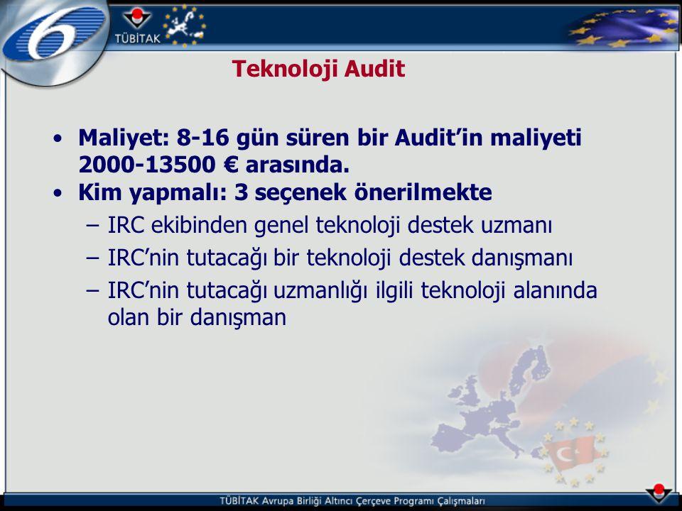 Teknoloji Audit •Maliyet: 8-16 gün süren bir Audit'in maliyeti 2000-13500 € arasında. •Kim yapmalı: 3 seçenek önerilmekte –IRC ekibinden genel teknolo