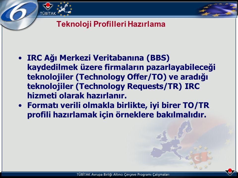 Teknoloji Profilleri Hazırlama •IRC Ağı Merkezi Veritabanına (BBS) kaydedilmek üzere firmaların pazarlayabileceği teknolojiler (Technology Offer/TO) v