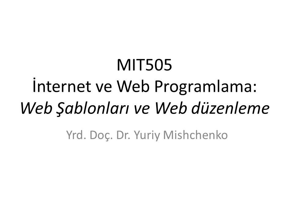 MIT505 İnternet ve Web Programlama: Web Şablonları ve Web düzenleme Yrd. Doç. Dr. Yuriy Mishchenko