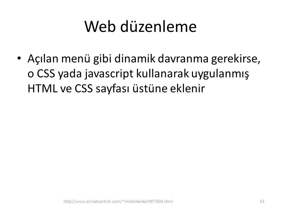 Web düzenleme • Açılan menü gibi dinamik davranma gerekirse, o CSS yada javascript kullanarak uygulanmış HTML ve CSS sayfası üstüne eklenir http://www.scinetcentral.com/~mishchenko/MIT504.html13