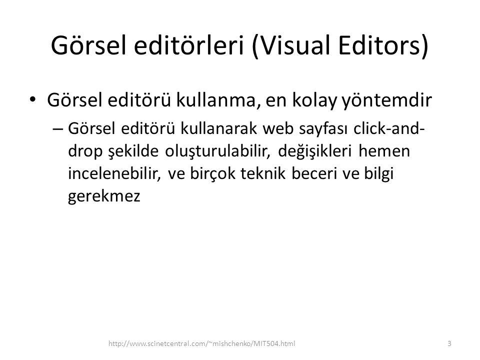 Görsel editörleri (Visual Editors) • Görsel editörü kullanma, en kolay yöntemdir – Görsel editörü kullanarak web sayfası click-and- drop şekilde oluşturulabilir, değişikleri hemen incelenebilir, ve birçok teknik beceri ve bilgi gerekmez http://www.scinetcentral.com/~mishchenko/MIT504.html3