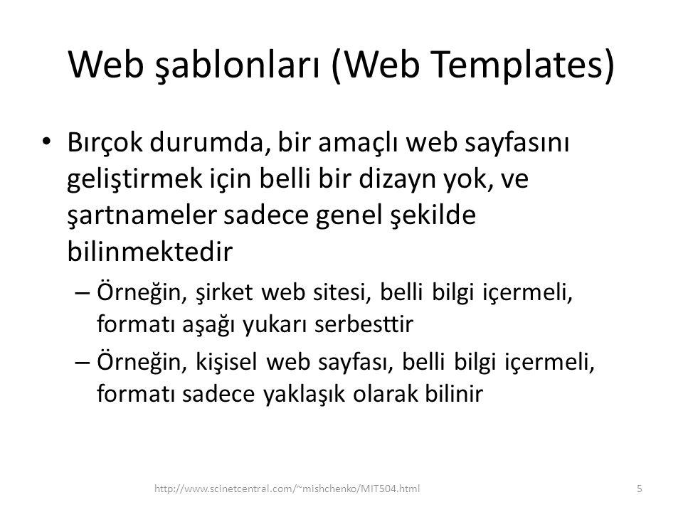 Web şablonları (Web Templates) • Bırçok durumda, bir amaçlı web sayfasını geliştirmek için belli bir dizayn yok, ve şartnameler sadece genel şekilde bilinmektedir – Örneğin, şirket web sitesi, belli bilgi içermeli, formatı aşağı yukarı serbesttir – Örneğin, kişisel web sayfası, belli bilgi içermeli, formatı sadece yaklaşık olarak bilinir http://www.scinetcentral.com/~mishchenko/MIT504.html5