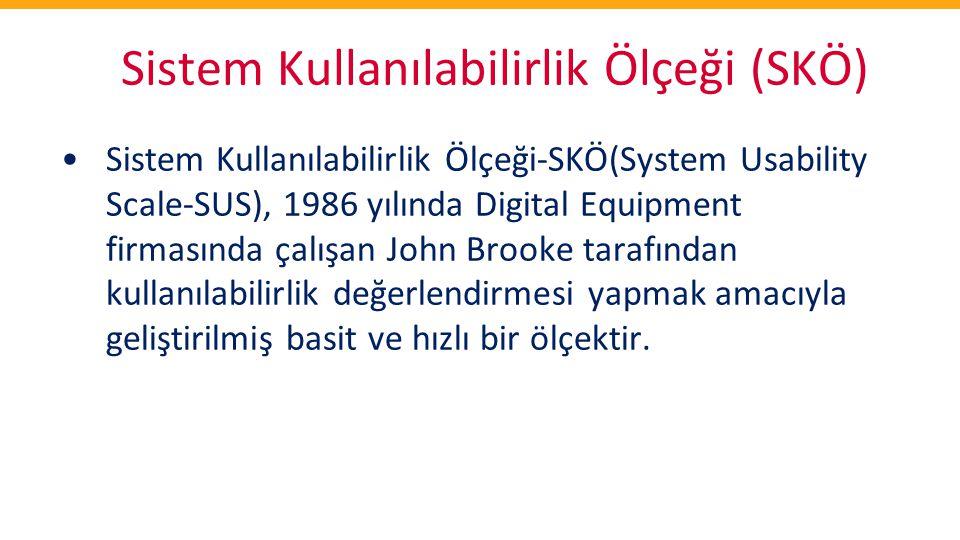 Sistem Kullanılabilirlik Ölçeği (SKÖ) •Sistem Kullanılabilirlik Ölçeği-SKÖ(System Usability Scale-SUS), 1986 yılında Digital Equipment firmasında çalı