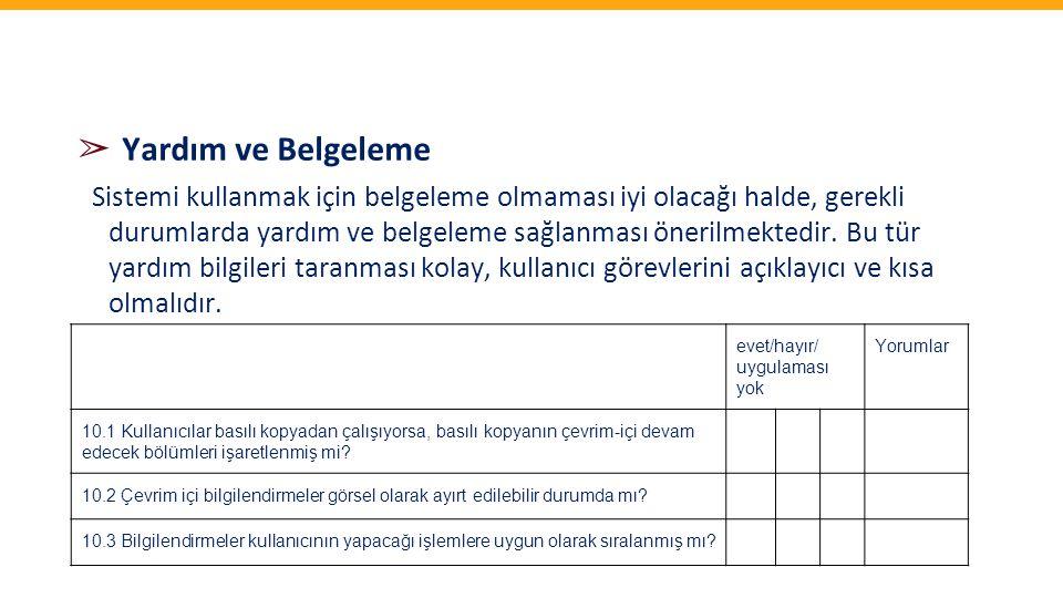 ➢ Yardım ve Belgeleme Sistemi kullanmak için belgeleme olmaması iyi olacağı halde, gerekli durumlarda yardım ve belgeleme sağlanması önerilmektedir. B