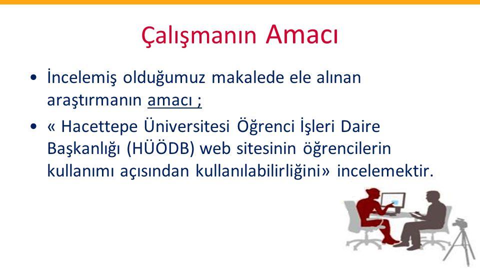 Çalışmanın Amacı •İncelemiş olduğumuz makalede ele alınan araştırmanın amacı ; •« Hacettepe Üniversitesi Öğrenci İşleri Daire Başkanlığı (HÜÖDB) web s
