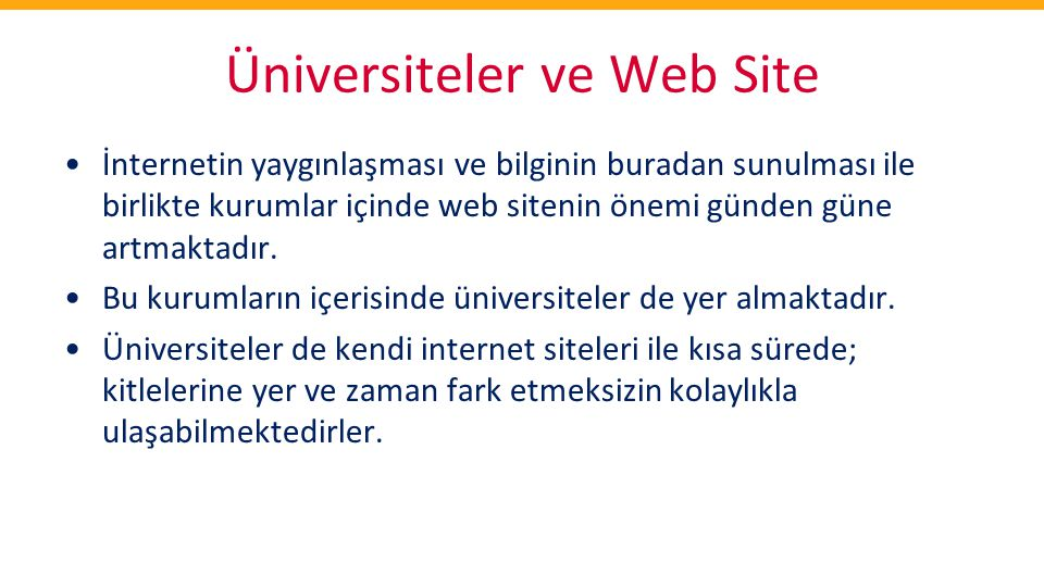 Üniversiteler ve Web Site •İnternetin yaygınlaşması ve bilginin buradan sunulması ile birlikte kurumlar içinde web sitenin önemi günden güne artmaktad