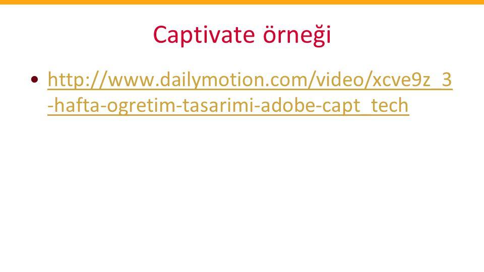 Captivate örneği •http://www.dailymotion.com/video/xcve9z_3 -hafta-ogretim-tasarimi-adobe-capt_techhttp://www.dailymotion.com/video/xcve9z_3 -hafta-og