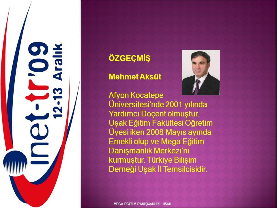 MEGA EĞİTİM DANIŞMANLIK -UŞAK ÖZGEÇMİŞ Mehmet Aksüt Afyon Kocatepe Üniversitesi'nde 2001 yılında Yardımcı Doçent olmuştur. Uşak Eğitim Fakültesi Öğret