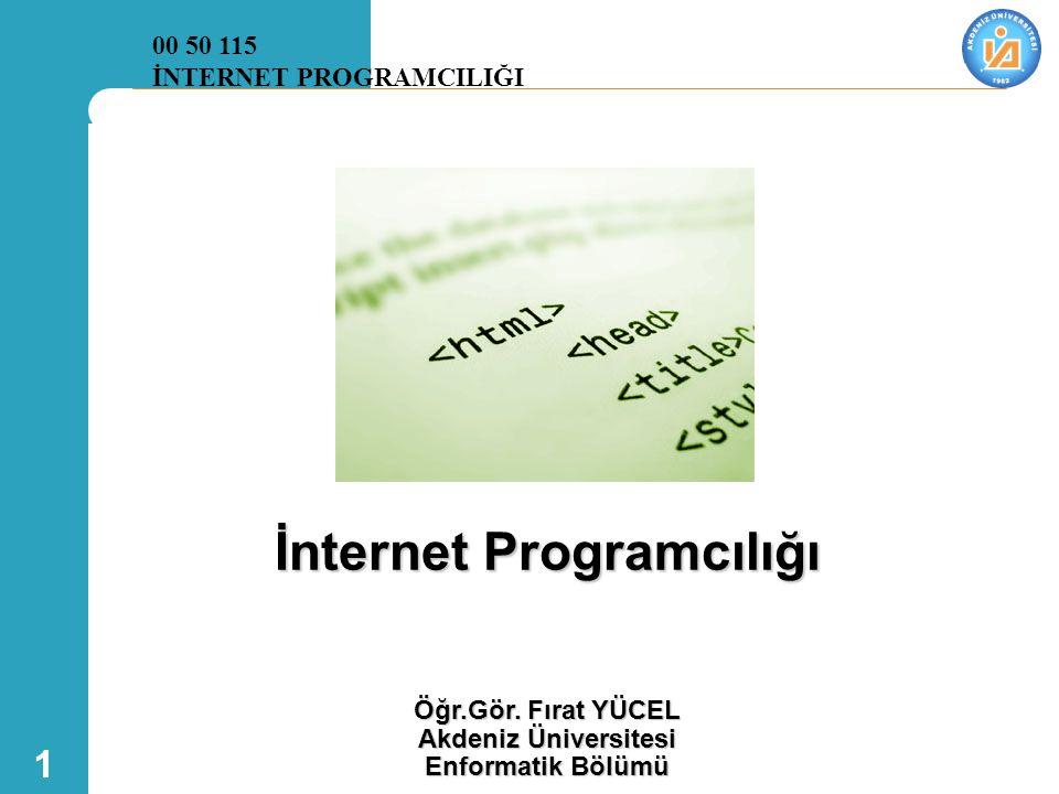 1 İnternet Programcılığı Öğr.Gör. Fırat YÜCEL Akdeniz Üniversitesi Enformatik Bölümü 00 50 115 İNTERNET PROGRAMCILIĞI