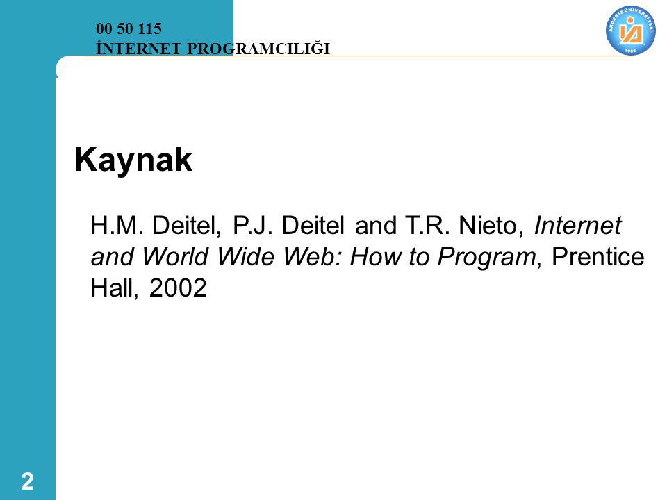 2 Kaynak H.M. Deitel, P.J. Deitel and T.R. Nieto, Internet and World Wide Web: How to Program, Prentice Hall, 2002 00 50 115 İNTERNET PROGRAMCILIĞI