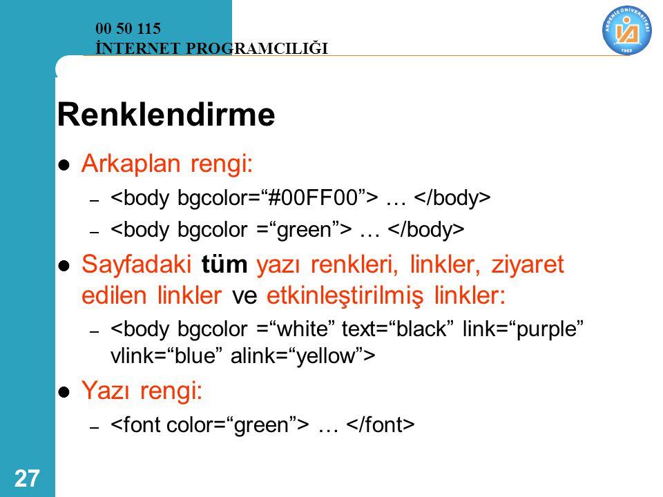 27 Renklendirme  Arkaplan rengi: – …  Sayfadaki tüm yazı renkleri, linkler, ziyaret edilen linkler ve etkinleştirilmiş linkler: –  Yazı rengi: – … 00 50 115 İNTERNET PROGRAMCILIĞI
