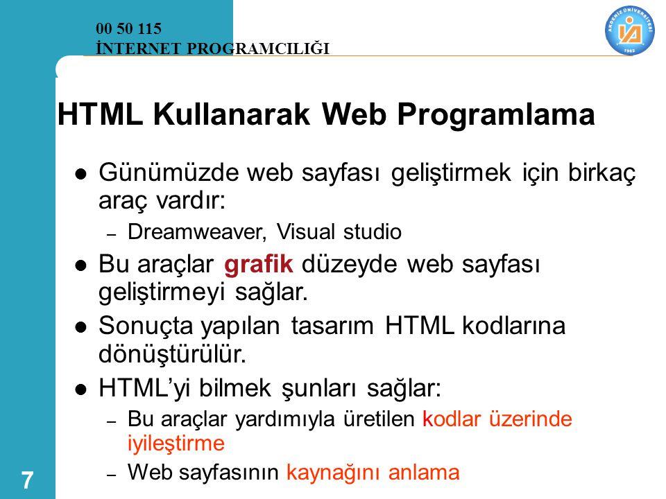 7 HTML Kullanarak Web Programlama  Günümüzde web sayfası geliştirmek için birkaç araç vardır: – Dreamweaver, Visual studio  Bu araçlar grafik düzeyd