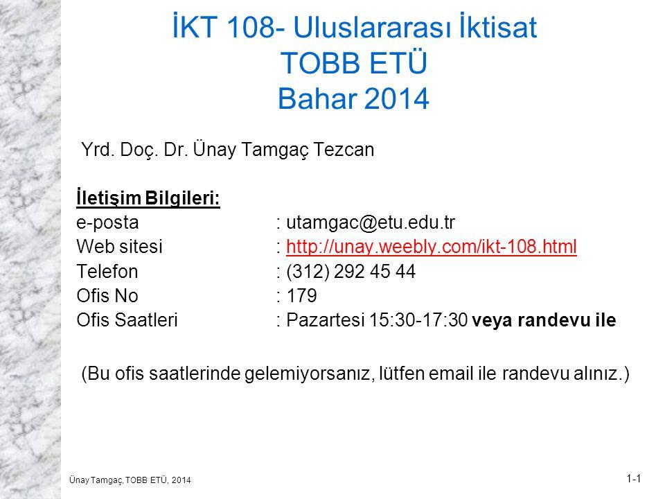 Ünay Tamgaç, TOBB ETÜ, 2014 1-1 İKT 108- Uluslararası İktisat TOBB ETÜ Bahar 2014 Yrd. Doç. Dr. Ünay Tamgaç Tezcan İletişim Bilgileri: e-posta: utamga