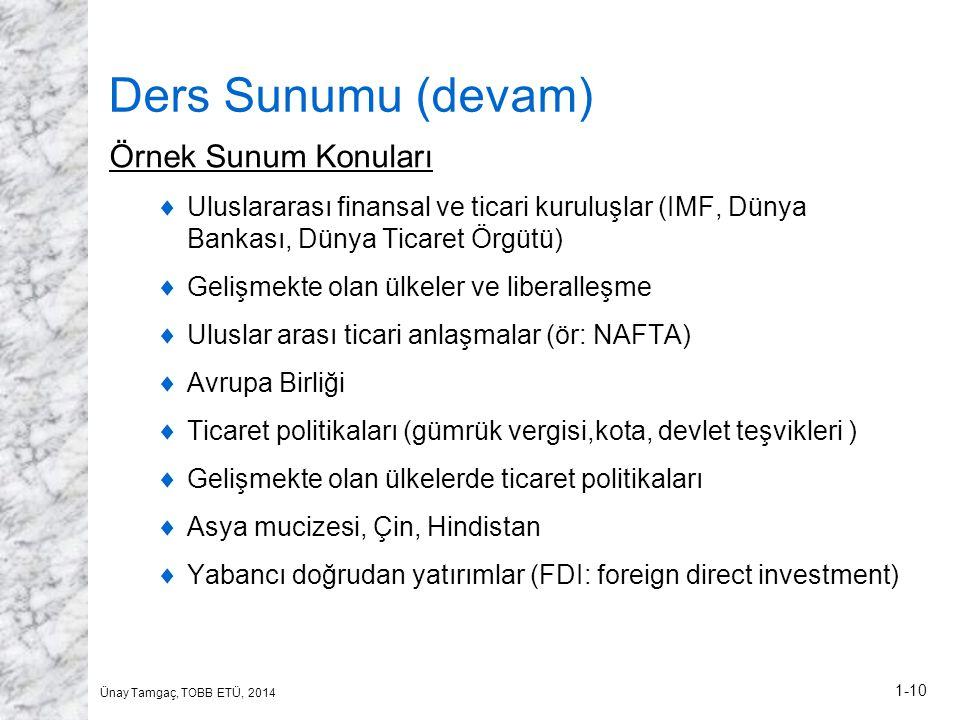 Ünay Tamgaç, TOBB ETÜ, 2014 1-10 Ders Sunumu (devam) Örnek Sunum Konuları  Uluslararası finansal ve ticari kuruluşlar (IMF, Dünya Bankası, Dünya Tica