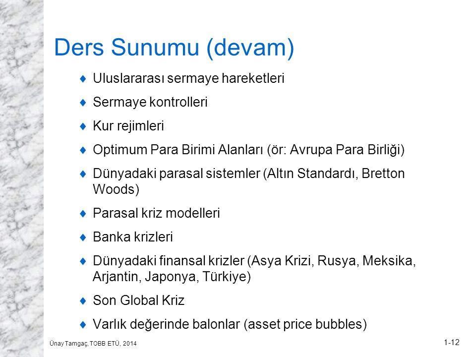 Ünay Tamgaç, TOBB ETÜ, 2014 1-12 Ders Sunumu (devam)  Uluslararası sermaye hareketleri  Sermaye kontrolleri  Kur rejimleri  Optimum Para Birimi Al