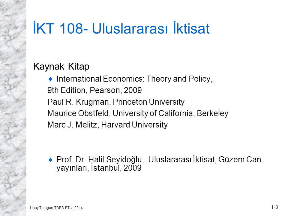 Ünay Tamgaç, TOBB ETÜ, 2014 1-3 İKT 108- Uluslararası İktisat Kaynak Kitap  International Economics: Theory and Policy, 9th Edition, Pearson, 2009 Paul R.