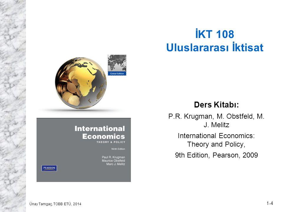 Ünay Tamgaç, TOBB ETÜ, 2014 1-4 İKT 108 Uluslararası İktisat Ders Kitabı: P.R. Krugman, M. Obstfeld, M. J. Melitz International Economics: Theory and