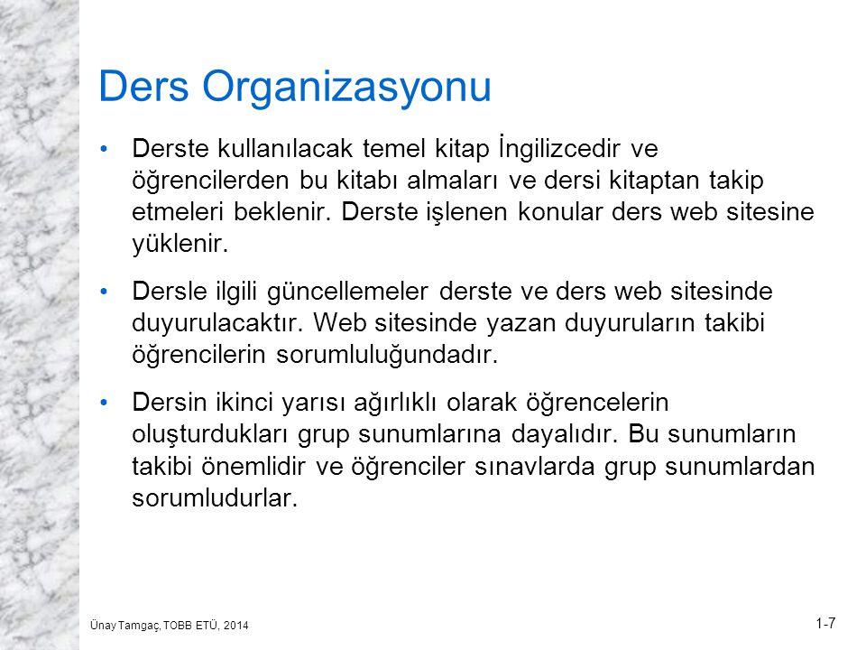 Ünay Tamgaç, TOBB ETÜ, 2014 1-7 Ders Organizasyonu • Derste kullanılacak temel kitap İngilizcedir ve öğrencilerden bu kitabı almaları ve dersi kitaptan takip etmeleri beklenir.