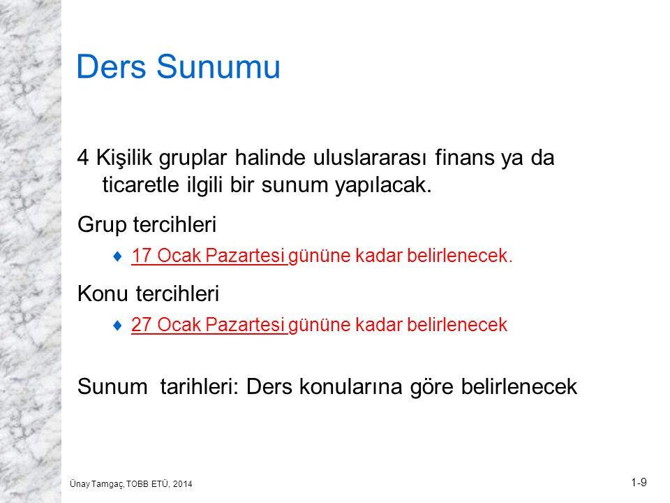 Ünay Tamgaç, TOBB ETÜ, 2014 1-9 Ders Sunumu 4 Kişilik gruplar halinde uluslararası finans ya da ticaretle ilgili bir sunum yapılacak. Grup tercihleri