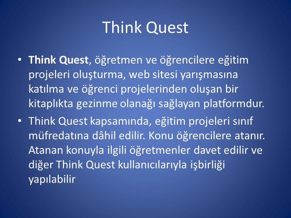 Think Quest • Think Quest, öğretmen ve öğrencilere eğitim projeleri oluşturma, web sitesi yarışmasına katılma ve öğrenci projelerinden oluşan bir kita