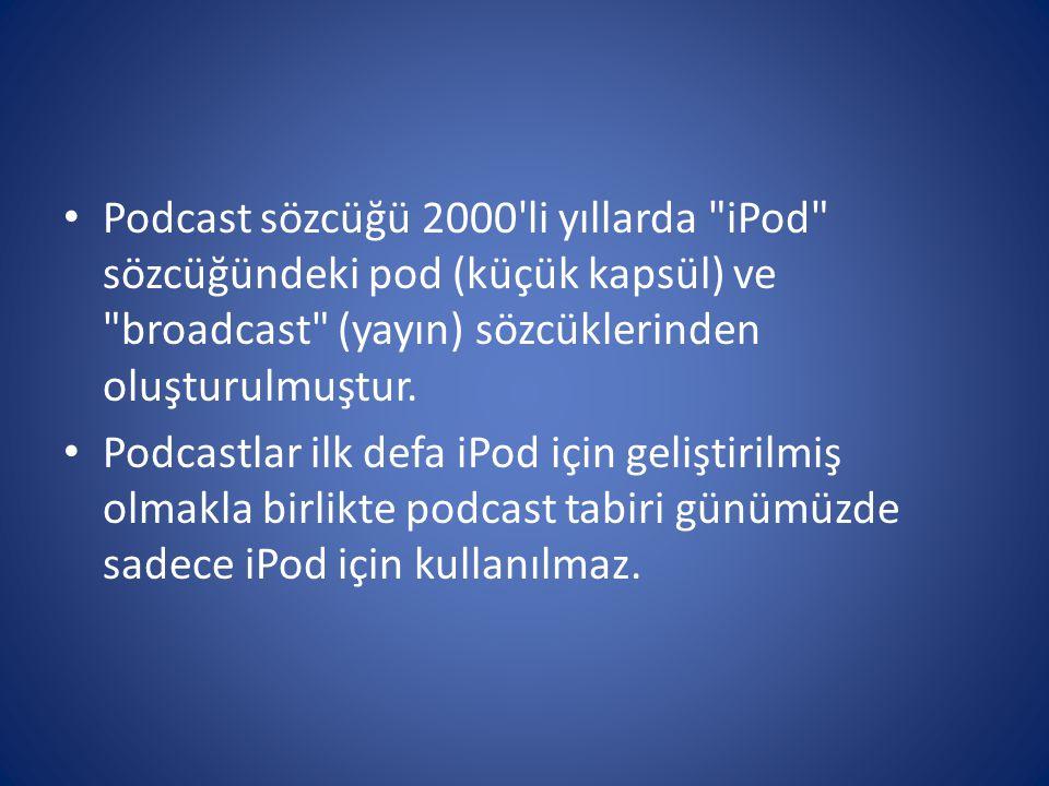 • Podcast sözcüğü 2000'li yıllarda